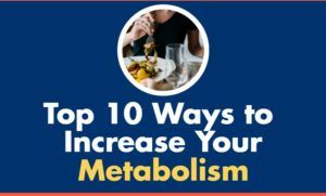 Top 10 Ways to Increase Your Metabolism