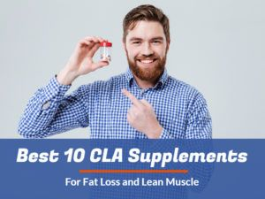 Best 10 CLA Supplements For Fat Loss and Lean Muscle – 2017 List