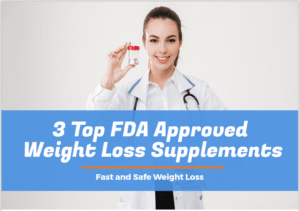 3 Top FDA Approved Diet Pills and Weight Loss Supplements