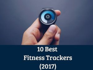 10 Best Fitness Trackers of 2017 – Full Buyers Guide