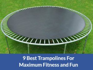 9 Best Trampolines For Maximum Fitness and Fun