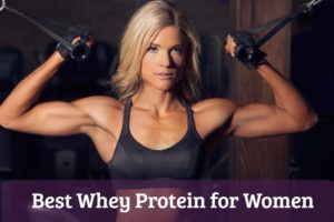 5 Best Whey Protein For Women – Build Muscle Mass