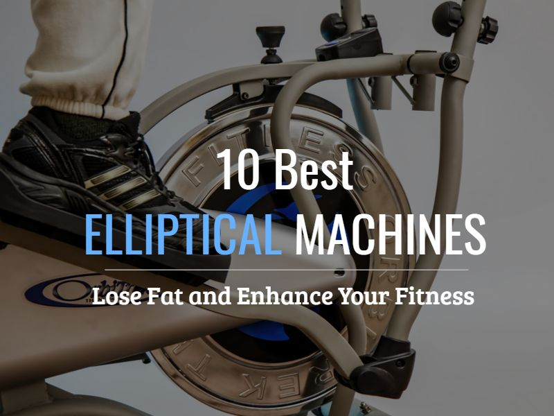 Best 10 Elliptical Machines for You to Enhance Your Fitness– 2017 List